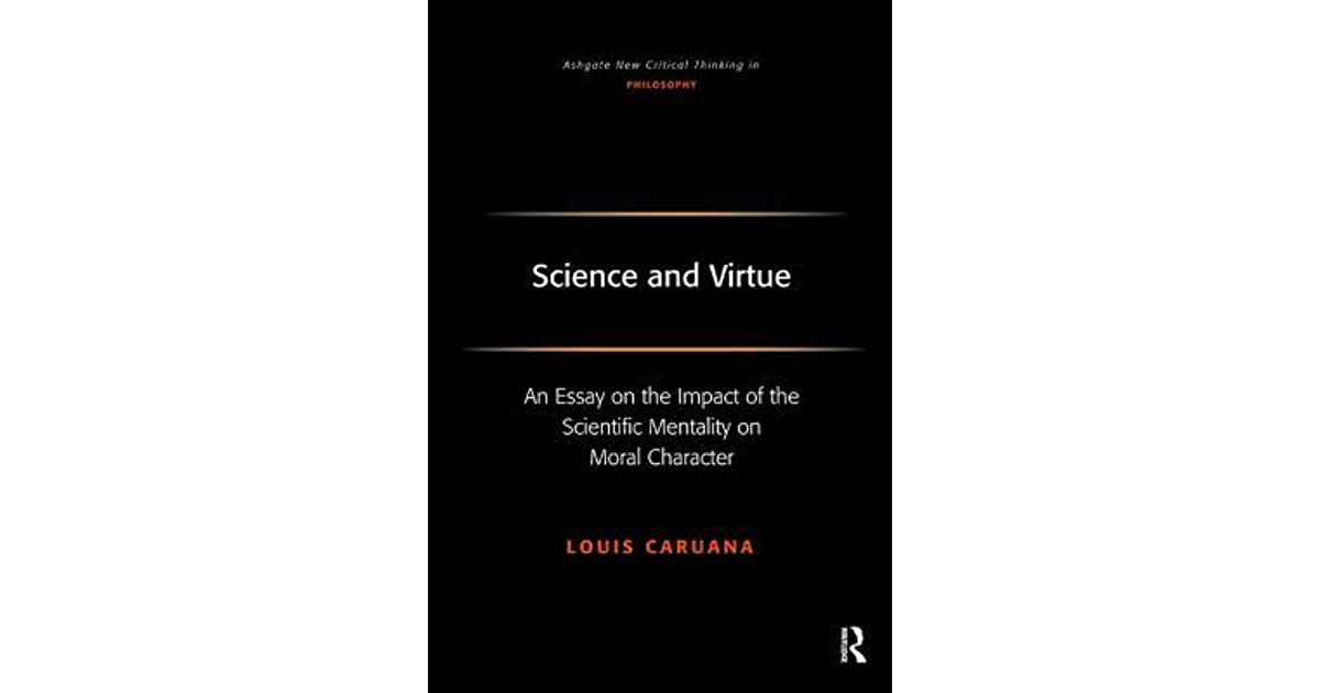 science and virtue an essay on the impact of the scientific science and virtue an essay on the impact of the scientific mentality on moral character ashgate new critical thinking in philosophy by louis caruana