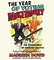 The Year of Voting Dangerously: The Derangement of American Politics