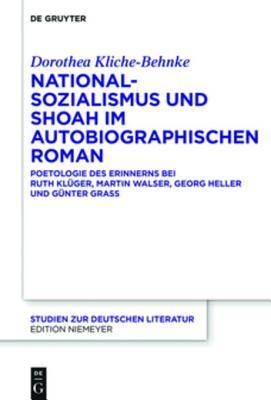 Nationalsozialismus Und Shoah Im Autobiographischen Roman: Poetologie Des Erinnerns Bei Ruth Kl�ger, Martin Walser, Georg Heller Und G�nter Grass
