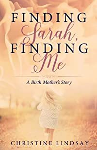 Finding Sarah Finding Me: A Birthmother's Story
