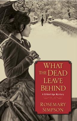 What the Dead Leave Behind (A Gilded Age Mystery #1)