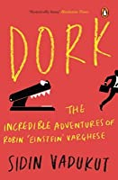 Dork: Incredible Adventures of Robin Einstein Varghese
