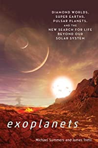 Exoplanets: Diamond Worlds, Super Earths, Pulsar Planets, and the New Search for Life beyond Our Solar System