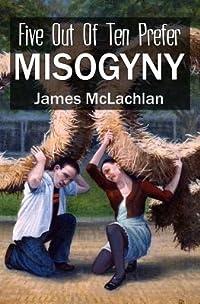 Five Out of Ten Prefer Misogyny: Or, in a University Far, Far Away