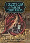 A Dragon's Guide to Making Perfect Wishes (A Dragon's Guide, #3)