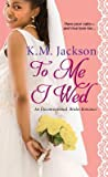 To Me I Wed (Unconventional Brides #2)