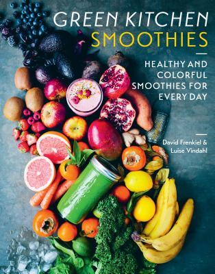 Green Kitchen Smoothies: Over 50 Ways to Create a Healthy Smoothie