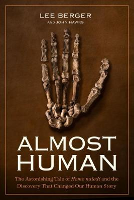 Almost Human The Astonishing Tale of Homo naledi and the Discovery That Changed Our Human Story