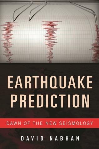 Earthquake Prediction: Dawn of the New Seismology by David Nabhan