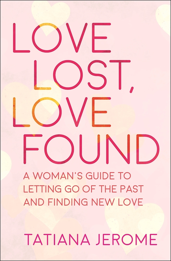 Love Lost, Love Found A Woman's Guide to Letting Go of the Past and Finding New Love