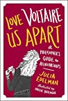 Love Voltaire Us Apart: A Philosopher's Guide to Relationships