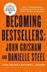 Becoming Bestsellers: John Grisham and Danielle Steel (Sample from Chapter 2 of THE BESTSELLER CODE)