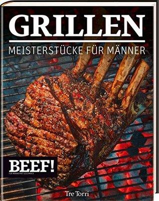 BEEF! GRILLEN: Meisterstücke für Männer
