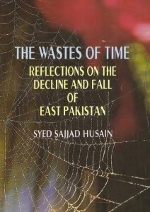 The Wastes of Time: Reflections on the Decline and Fall of East Pakistan