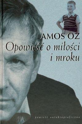 Opowieść o miłości i mroku by Amos Oz