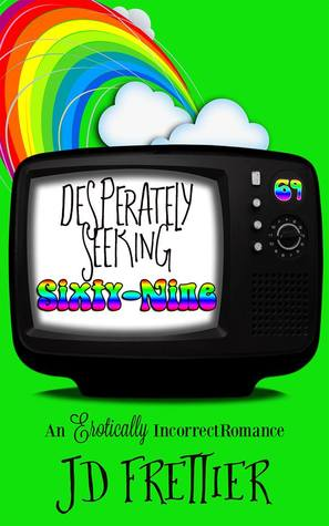 Desperately Seeking Sixty-Nine by J.D. Frettier