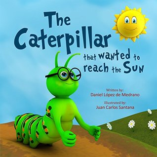 "Children's book: ""The Caterpillar that wanted to reach the Sun"": (Bedtime Story, Short Story for Kids)"