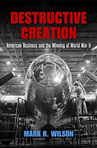 Destructive Creation American Business and the Winning of World War II