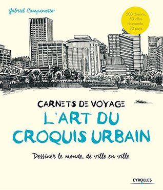l'art du croquis urbain ; carnets de voyage