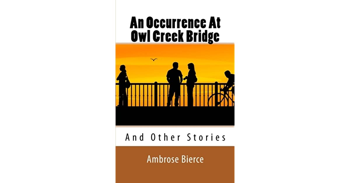 an analysis of the authors writing style in an occurrence at owl creek bridge by ambrose bierce An occurrence at owl creek bridge by ambrose bierce style: literary analysis an occurrence at owl creek bridge by ambrose bierce – grammar and style author:.