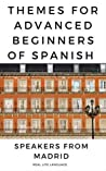 Themes for Advanced Beginners of Spanish: Speakers from Madrid