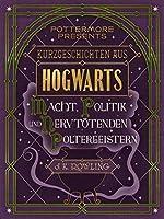 Kurzgeschichten aus Hogwarts: Macht, Politik und nervtötenden Poltergeistern
