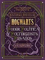 Historias breves de Hogwarts: Poder, política y poltergeists pesados (Pottermore presenta, #2)
