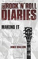 The Rock 'N' Roll Diaries: Making It
