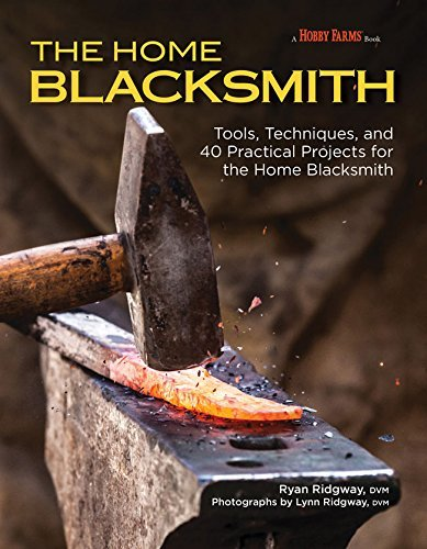 The Home Blacksmith Tools, Techniques, and 40 Practical Projects for the Blacksmith Hobbyist