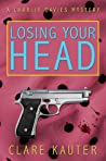 Losing Your Head (The Charlie Davies Mysteries, #1)