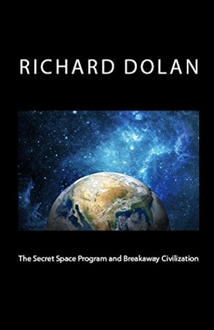 The Secret Space Program and Breakaway Civilization by Richard Dolan