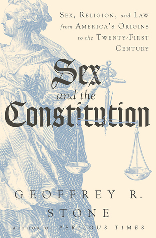 Sex and the Constitution by Geoffrey R. Stone