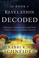 The Book of Revelation Decoded: A Simple Guide to Understanding the End Times Through the Eyes of the Hebrew Prophets
