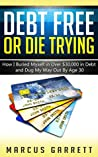 Debt Free or Die Trying by Marcus Garrett