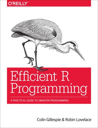 Efficient R Programming: A Practical Guide to Smarter Programming Colin Gillespie, Robin Lovelace