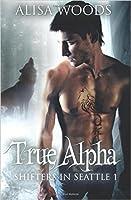 True Alpha (Shifters in Seattle 1)