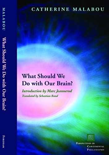 Catherine Malabou What Should We Do with Our Brain- Perspectives in Continental Philosophy