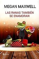 Las ranas también se enamoran (Novela independiente)
