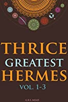 THRICE-GREATEST HERMES VOLUME I-III (Studies in Hellenistic Theosophy and Gnosis) - Annotated HERMETICSICM, SCIENCE AND ART OF ALCHEMY