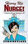 Hurry Up Nurse!: Memoirs of nurse training in the 1970'