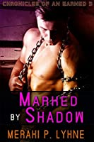 Marked by Shadow (Chronicles of an Earned, #3)
