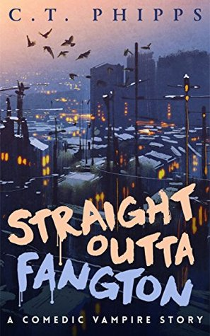 Straight Outta Fangton by C.T. Phipps