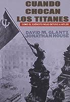 Cuando chocan los titanes: Cómo el Ejército Rojo detuvo a Hitler