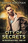 City of Secrets (The DeathSpeaker Codex, #5)