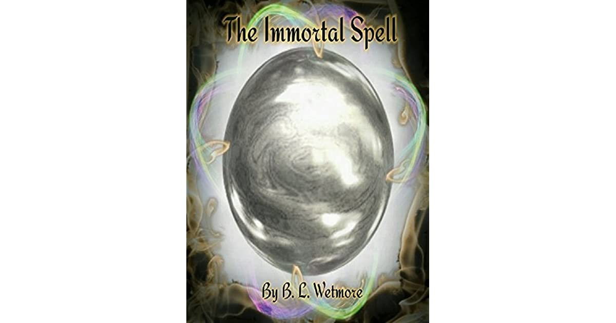 The Immortal Spell (The Immortality Saga Book 1) by B L  Wetmore