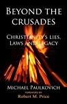Beyond the Crusades: Christianity's Lies, Laws, and Legacy