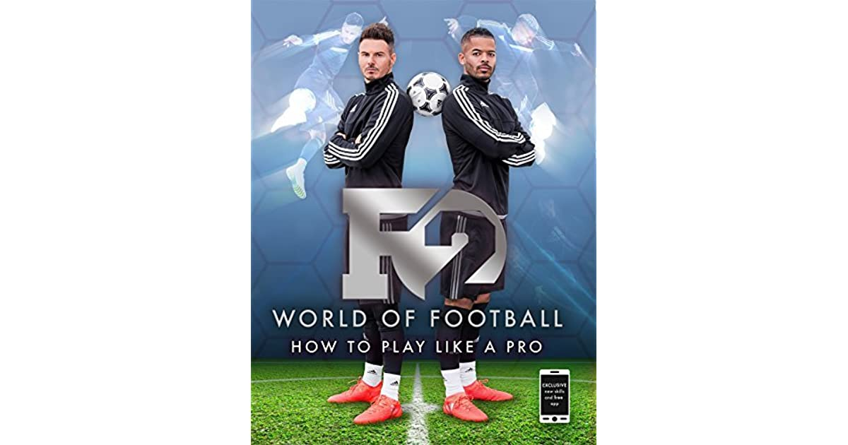 F2 World Of Football How To Play Like A Pro By F2 Freestylers