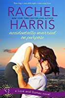 Accidentally Married on Purpose (Love and Games #3)