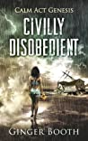 Civilly Disobedient (Calm Act Genesis #1)