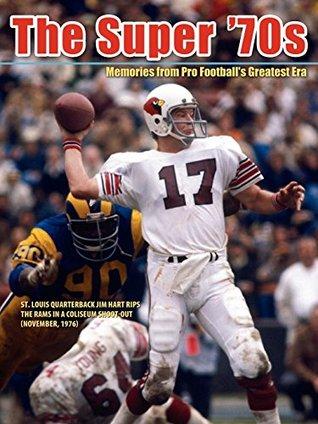 The Super '70s: Memories of Pro Football's Greatest Era